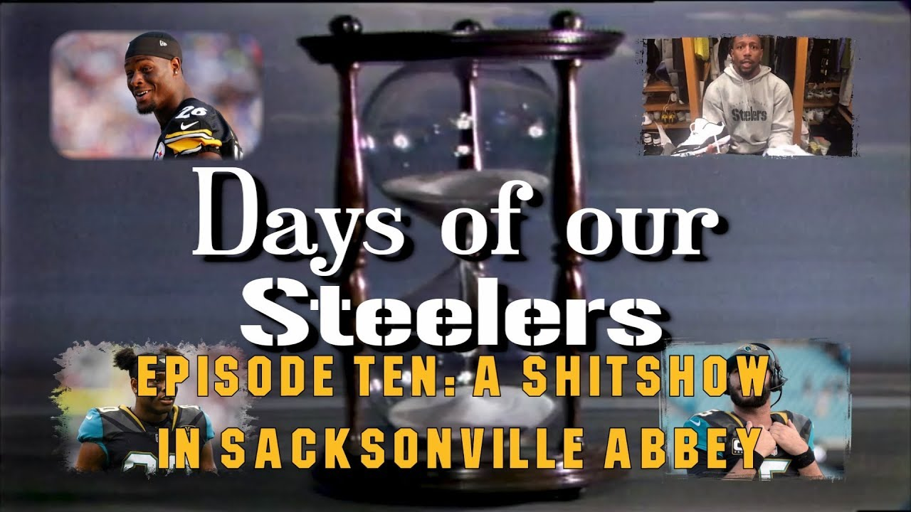 days-of-our-steelers-episode-ten-a-shitshow-in-sacksonville-abbey