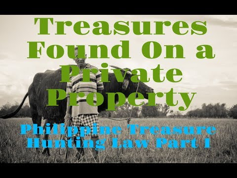 Treasures Found On A Private Property – Philippine Treasure Hunting Law Part 1