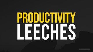 Productivity leeches
