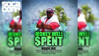 Biggie Irie - Money Well Spent (2016 Soca)