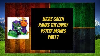 Lucas Green Ranks The Harry Potter Movies - PART 1