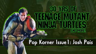30yrs of TMNT Interview w/ Josh Pais: Pop Korner Issue #1