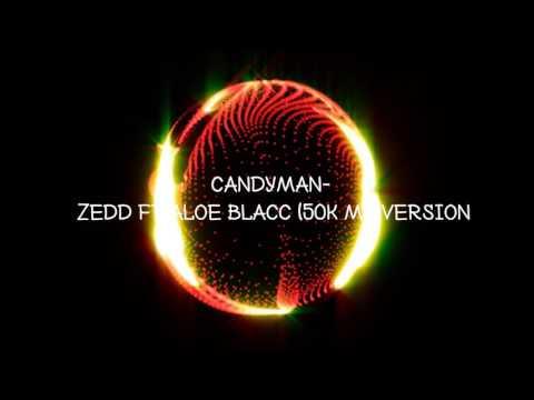 Candyman-Zedd ft Aloe Blacc 50000 M M version