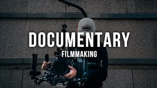 DOCUMENTARY FILMMAKING:: What You Need To Know First