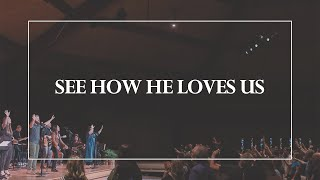 See How He Loves Us • The Glorious Christ Live