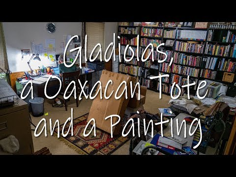 Gladiolas, a Oaxacan Tote and a Painting: June 21, 2019 - 4k UHD