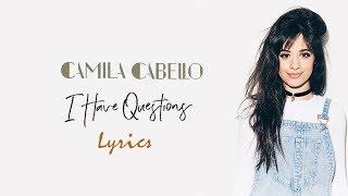 Video Camila Cabello - I Have Questions (Lyrics) download MP3, 3GP, MP4, WEBM, AVI, FLV Januari 2018