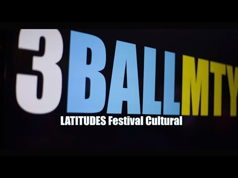 3BallMTY [On Tour] - LATITUDES Festival Cultural