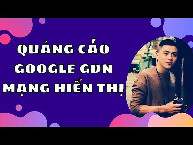 [Share to Succeed] Hướng Dẫn Cách Chạy Quảng Cáo Google Display Network Quảng Cáo Mạng Hiển Thị