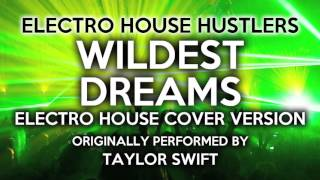 Wildest Dreams (Electro House Hustlers EDM Remix) [Cover Tribute to Taylor Swift]