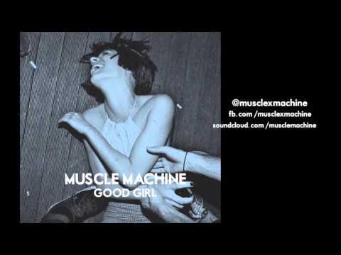 MUSCLE//MACHINE - Good Girl