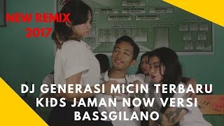 DJ GENERASI MICIN TERBARU KIDS JAMAN NOW VERSI BASSGILANO FULL VIDEO 2018