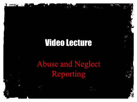 Abuse and Neglect Reporting