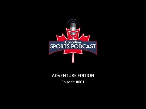 Canadian Sports Podcast - Adventure Edition #001