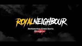 Cerita Horor True Story - Royal Neighbor