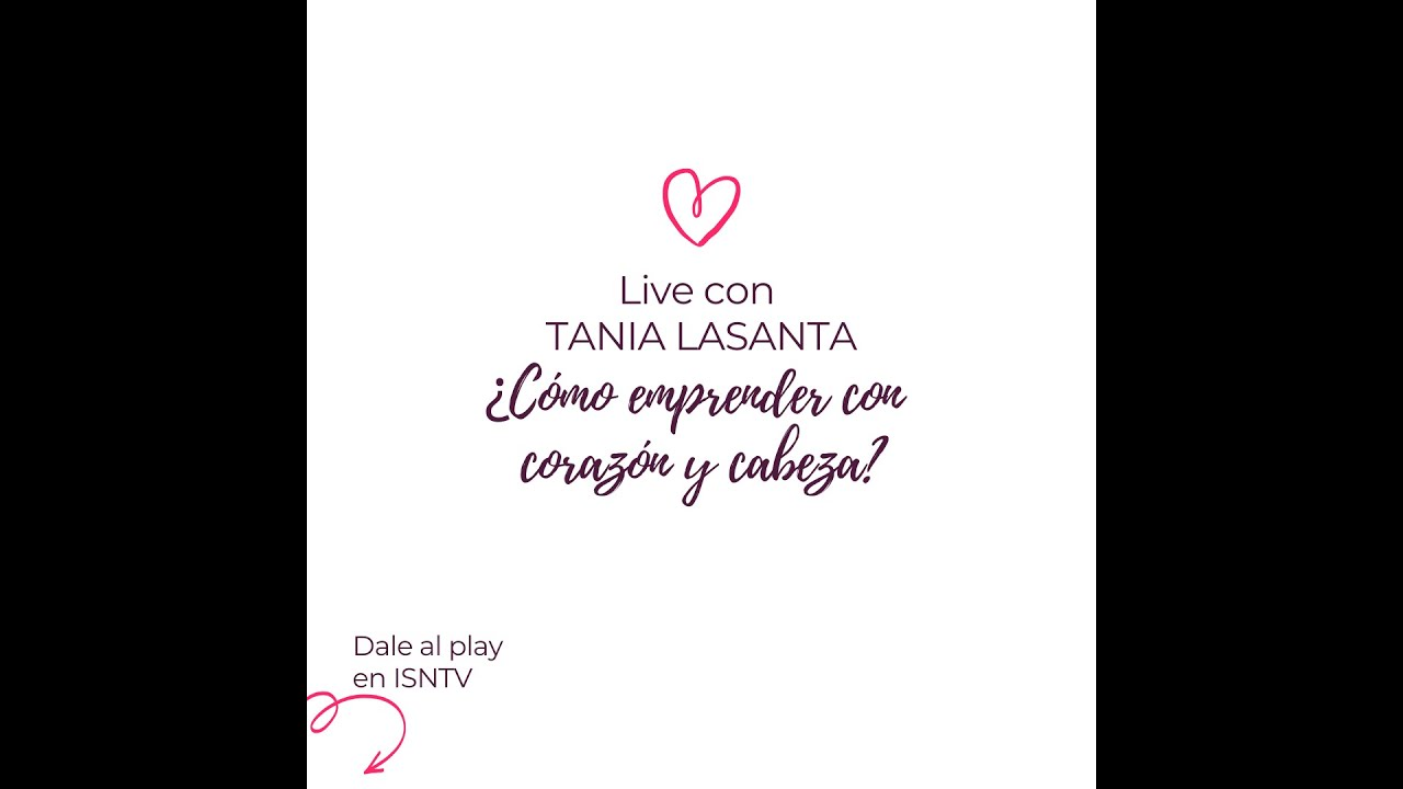 ¿COMO EMPRENDER CON CORAZON Y CABEZA? Live con Tania Lasanta