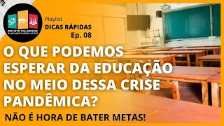 #08 - O QUE PODEMOS ESPERAR DA EDUCAÇÃO NO MEIO DESSA CRISE PANDÊMICA?