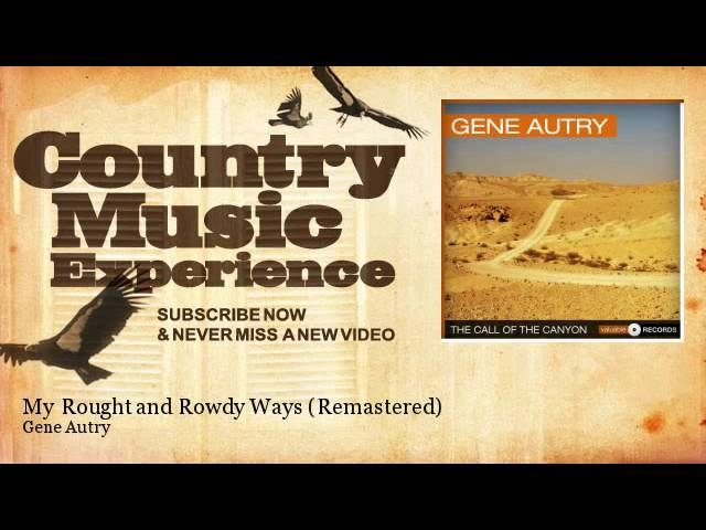 gene-autry-my-rought-and-rowdy-ways-remastered-country-music-experience-country-music-experience