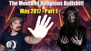 The Month In Religious Bullshit! - May 2017 (Part 1)