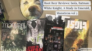 Root Beer Reviews: Isola, A Study in Emerald, Monstress Vol 3, Batman:White Knight