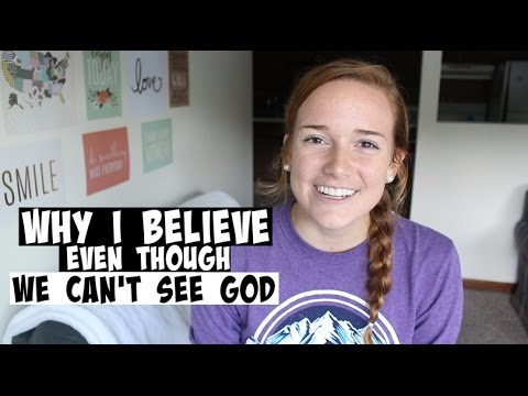 Why I Believe - Even Though We Can't See God