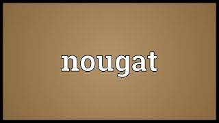 Nougat Meaning