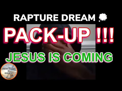 PACK-UP !!! RAPTURE DREAM 💭   JESUS CHRIST IS COMING !!!