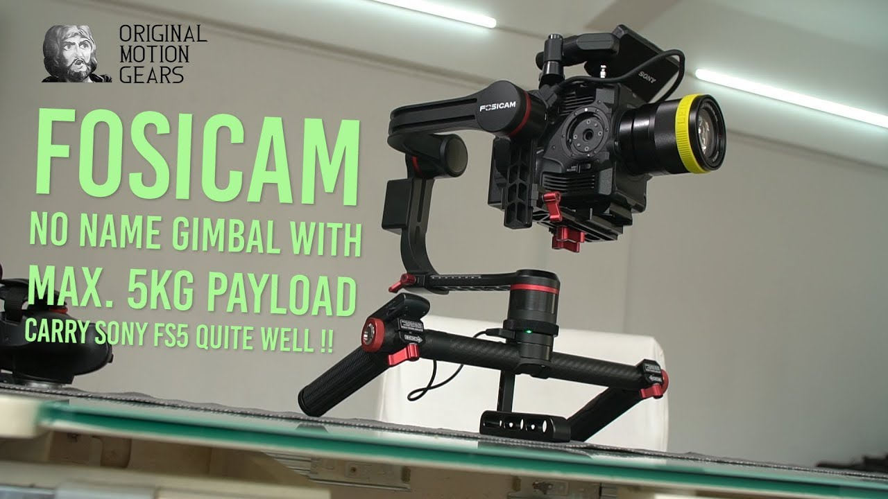Fosicam No Name Gimbal with Max  5Kg payload carry Sony FS5 quite well !!