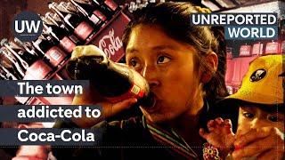 Mexico's deadly Coca-Cola addiction | Unreported World