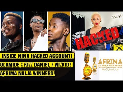 Inside Nina's Hacked Account! Olamide X Kizz Daniel X Wizkid! Afrima Naija Winners!