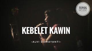 Alvi Damayanti KEBELET KAWIN TEPOS MUSIK.mp3