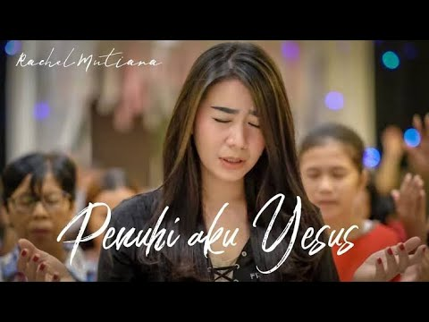 Penuhi aku Yesus Rachel Mutiara - Lagu | Musik Rohani Kristen Terbaru 2017