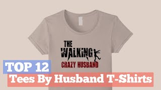 Top 12 Tees By Husband T-Shirts // Graphic T-Shirts Best Sellers