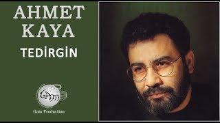 Tedirgin  Ahmet Kaya
