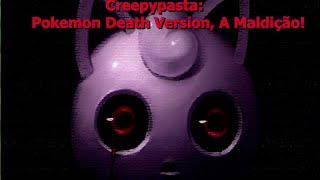Creepypasta: Pokemon Death Version, A Maldição!