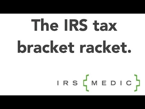 "The IRS tax bracket ""racket"""