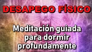 DORMIR RÁPIDAMENTE. DESAPEGO FÍSICO- El ALMA.  Meditación...