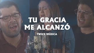TWICE MÚSICA - Tu gracia me alcanzó (Hillsong United - Whole Heart en español)