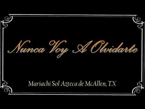 Nunca Voy a Olvidarte - Mariachi Sol Azteca de McAllen, TX