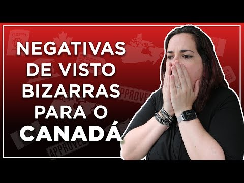 MOTIVOS BIZARROS PARA NEGATIVA DE VISTO PARA O CANADÁ