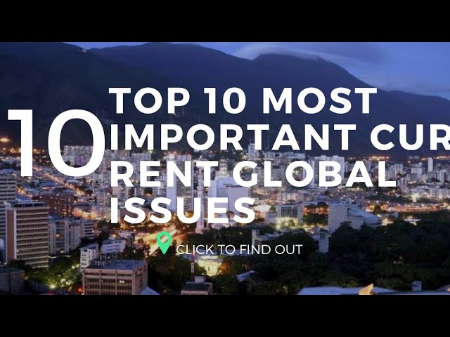 Top 10 Most-pressing Current Global Issues & World problems