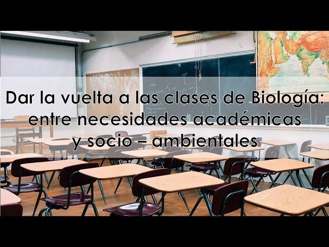 Dar vuelta a las clases de Biología: Entre necesidades académicas y socio-ambientales