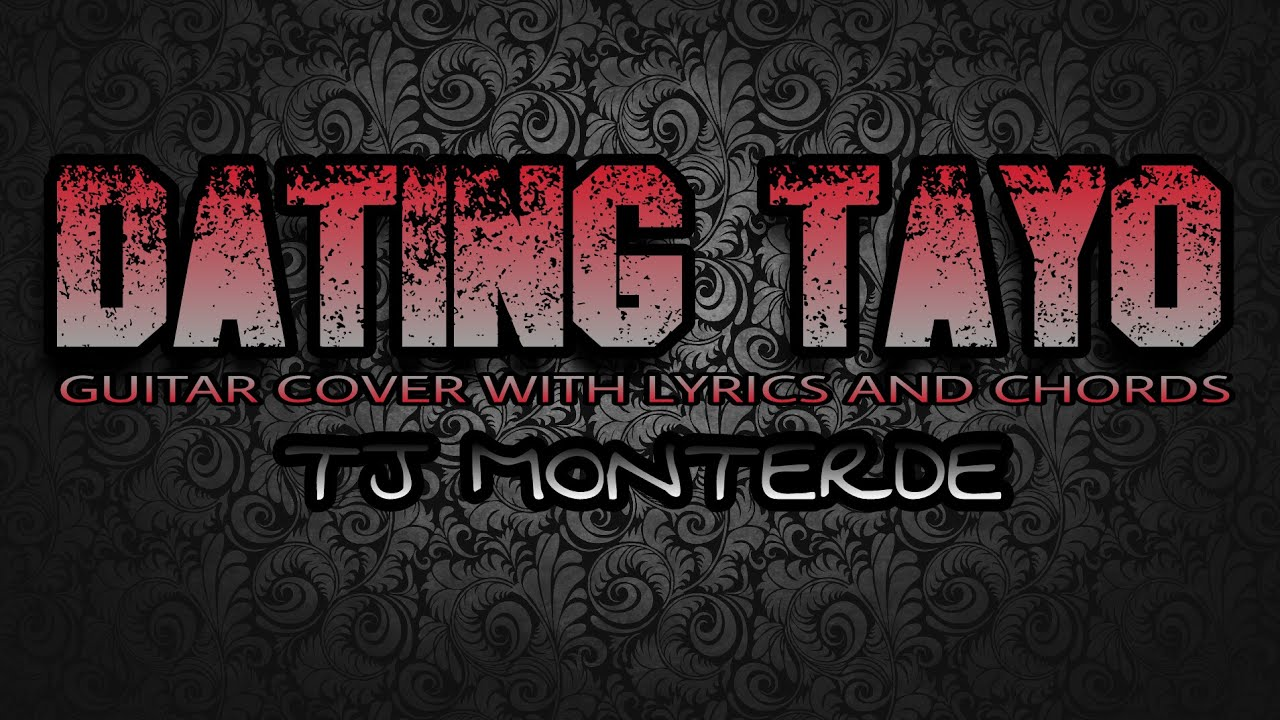 Dating Tayo Tj Monterde Lyrics And Chords