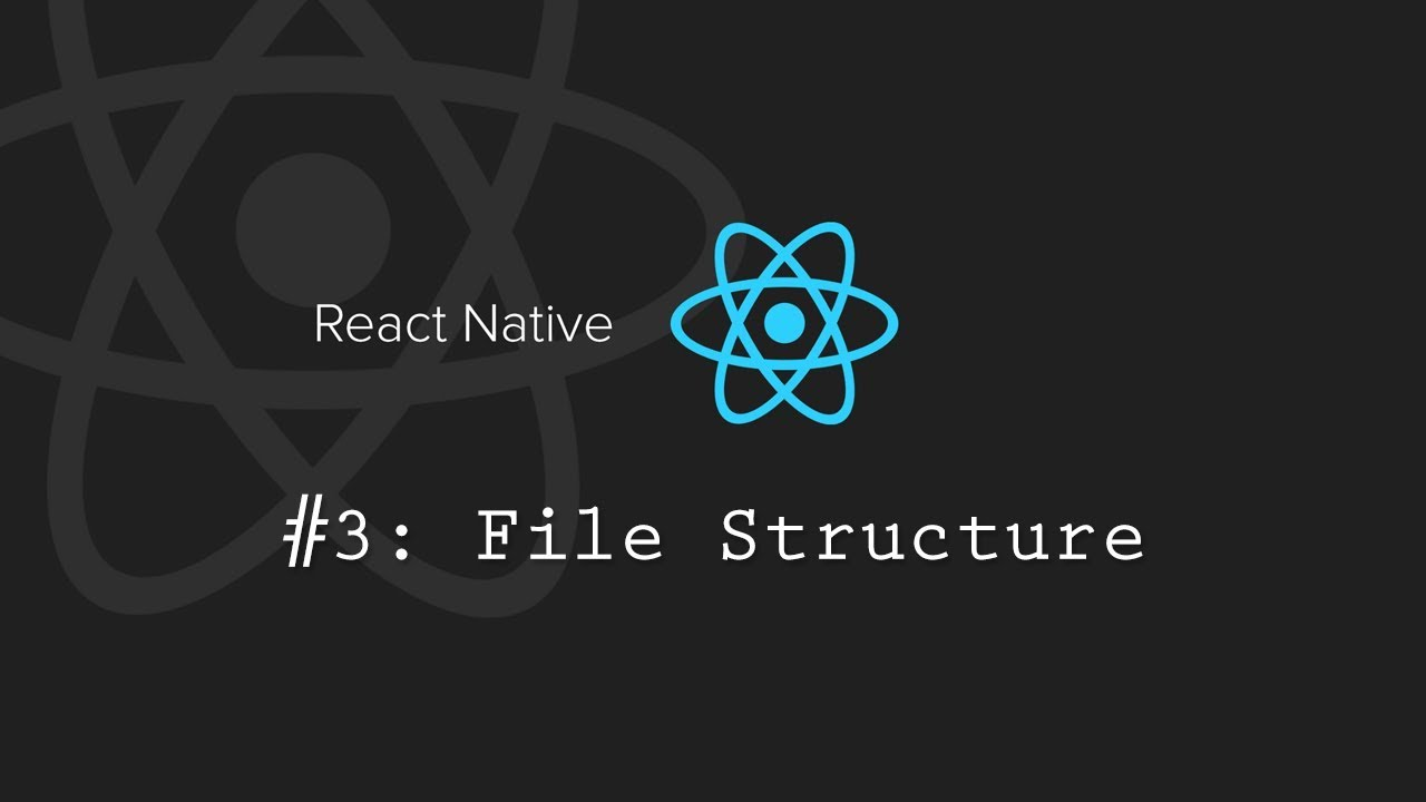 React Native Tutorial 3: File Structure
