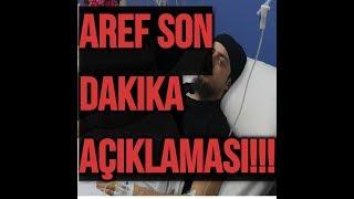 AREF SON DAKIKA AÇIKLAMASI!!!