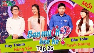 BẠN MUỐN HẸN HÒ - Tập 26 | Huy Thành - Hồng Yến | Bảo Toàn - Tuyết Nhung | 04/05/2014