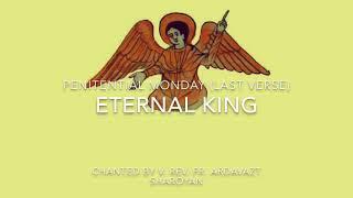 Eternal King - Takavor Havidyan, Penitential Monday. Chanted by V. Rev. Fr. Ardavazt Sharoyan.