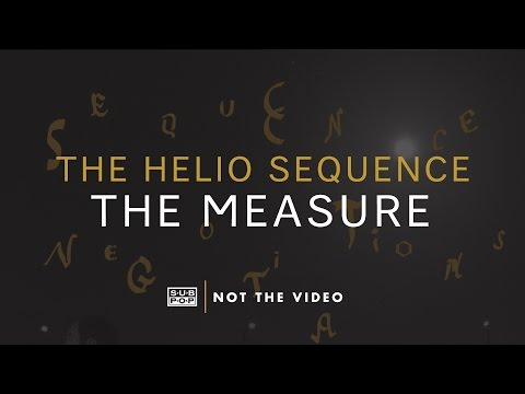 The Helio Sequence - The Measure (not the video)