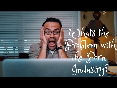 What Is The Problem With The Porn Industry?