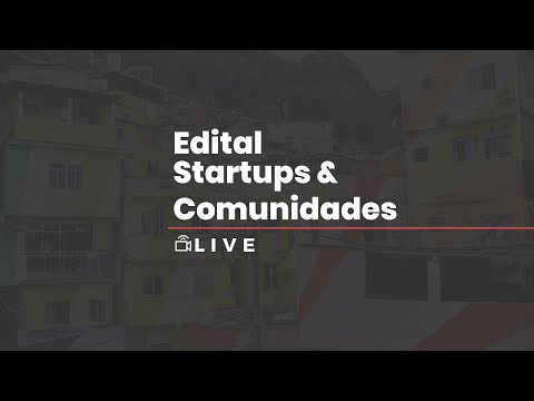 LIVE - Edital Startups & Comunidades